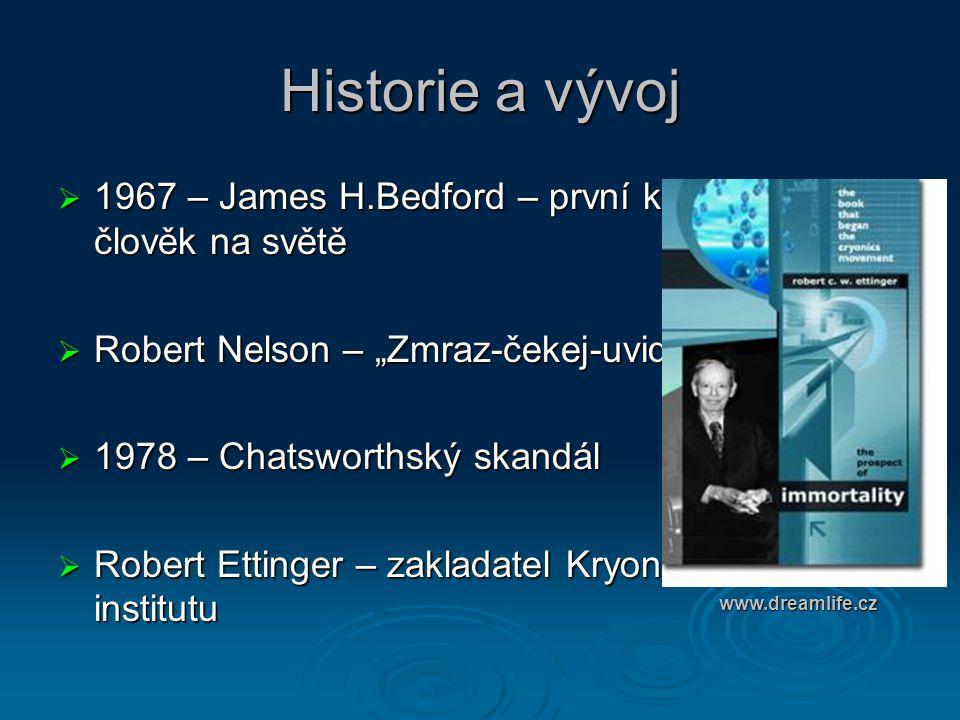 """Historie a vývoj  1967 – James H.Bedford – první kryonizovaný člověk na světě  Robert Nelson – """"Zmraz-čekej-uvidíš""""  1978 – Chatsworthský skandál """