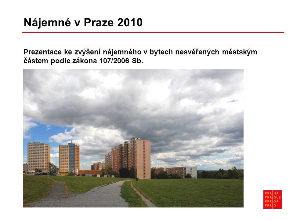 Nájemné v Praze 2010 Prezentace ke zvýšení nájemného v bytech nesvěřených městským částem podle zákona 107/2006 Sb.