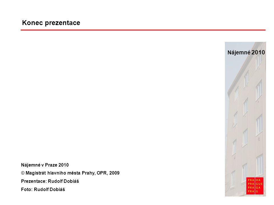 Nájemné 2010 Konec prezentace Nájemné v Praze 2010 © Magistrát hlavního města Prahy, OPR, 2009 Prezentace: Rudolf Dobiáš Foto: Rudolf Dobiáš