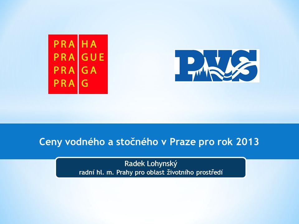 Ceny vodného a stočného v Praze pro rok 2013 Radek Lohynský radní hl.