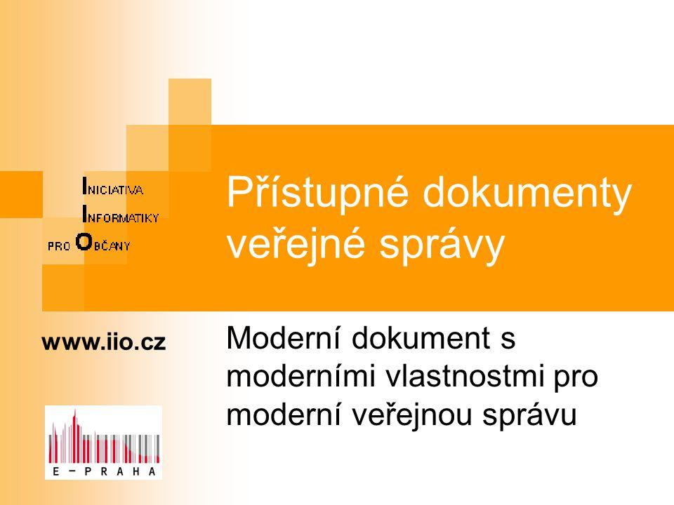 Přístupné dokumenty veřejné správy Moderní dokument s moderními vlastnostmi pro moderní veřejnou správu www.iio.cz