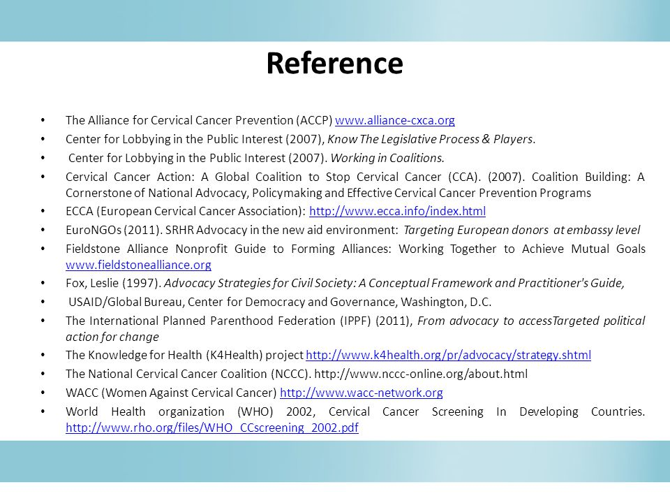 Reference The Alliance for Cervical Cancer Prevention (ACCP) www.alliance-cxca.orgwww.alliance-cxca.org Center for Lobbying in the Public Interest (20