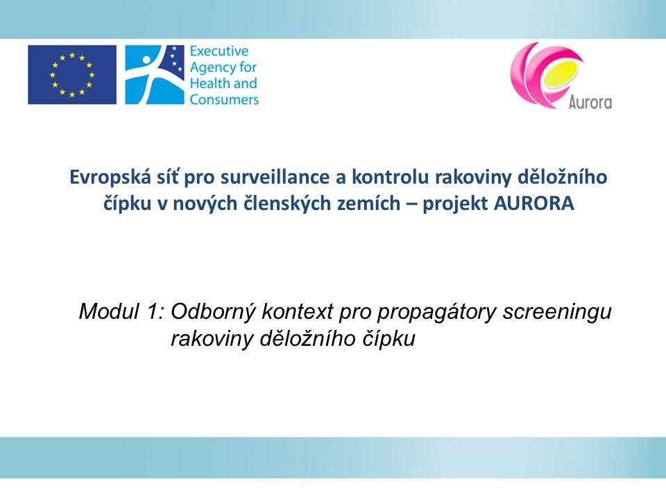 Evropská síť pro surveillance a kontrolu rakoviny děložního čípku v nových členských zemích – projekt AURORA Modul 1: Odborný kontext pro propagátory