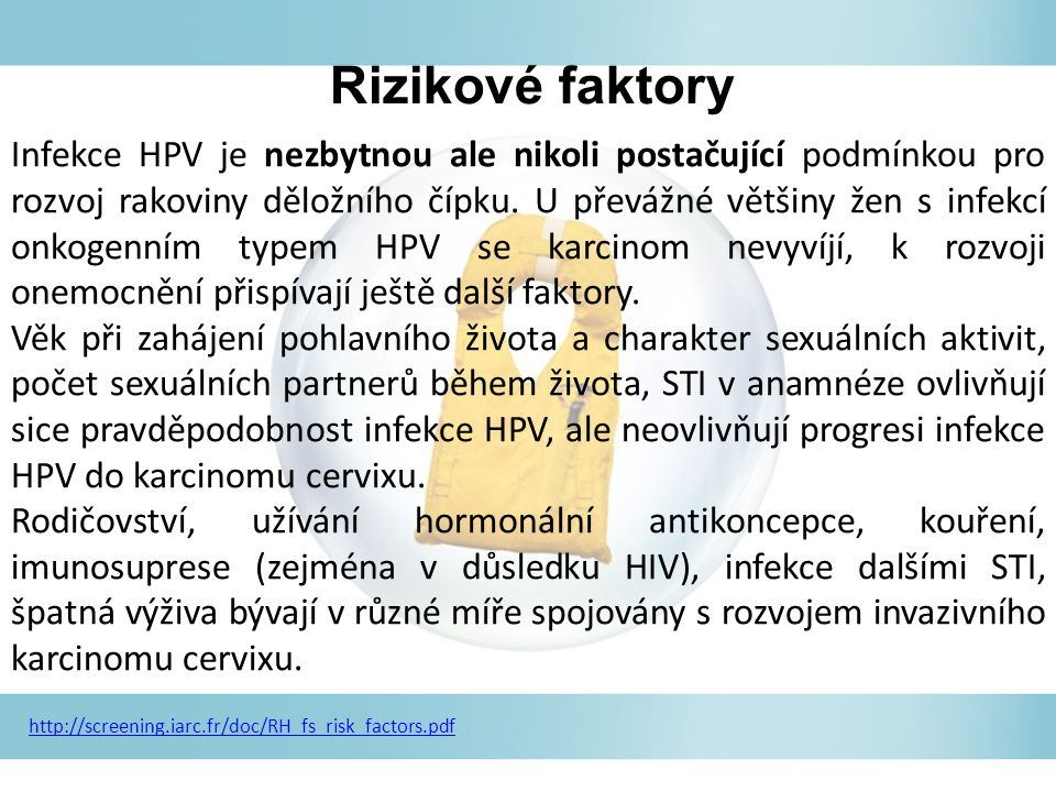 Infekce HPV je nezbytnou ale nikoli postačující podmínkou pro rozvoj rakoviny děložního čípku. U převážné většiny žen s infekcí onkogenním typem HPV s