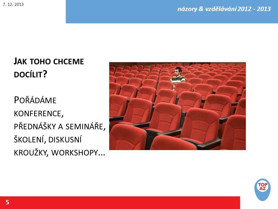 7. 12. 2013 názory & vzdělávání 2012 - 2013 5 J AK TOHO CHCEME DOCÍLIT .