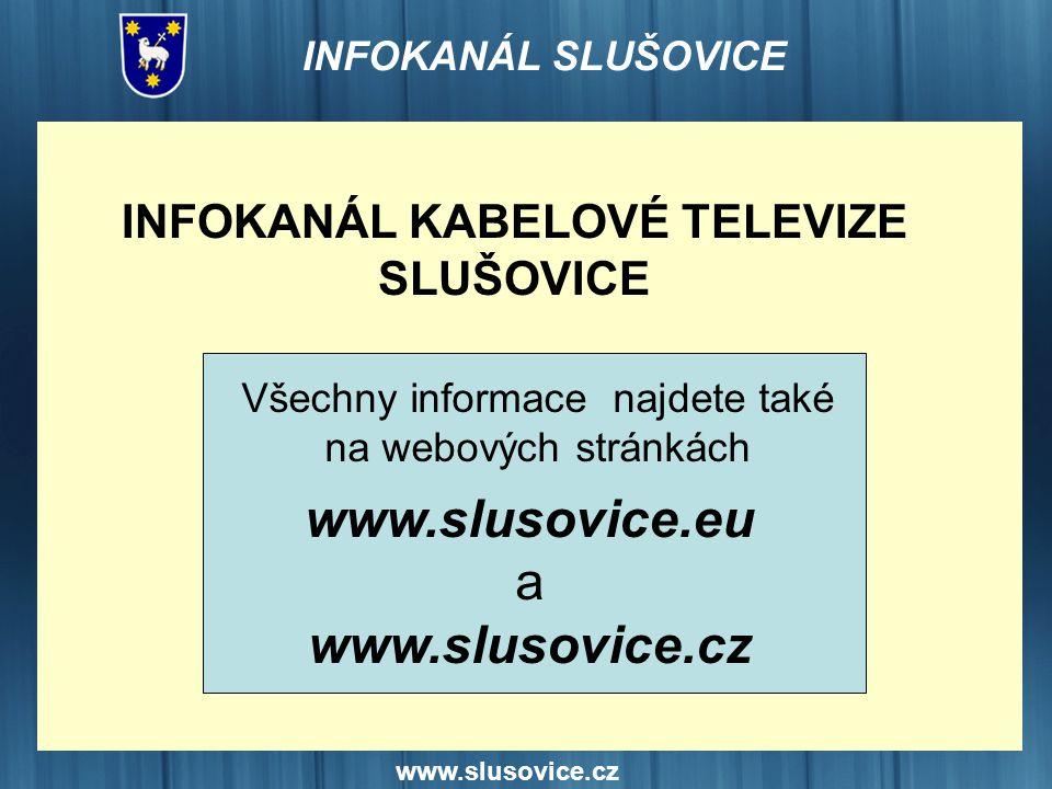 www.slusovice.cz INFOKANÁL KABELOVÉ TELEVIZE SLUŠOVICE Všechny informace najdete také na webových stránkách www.slusovice.eu a www.slusovice.cz