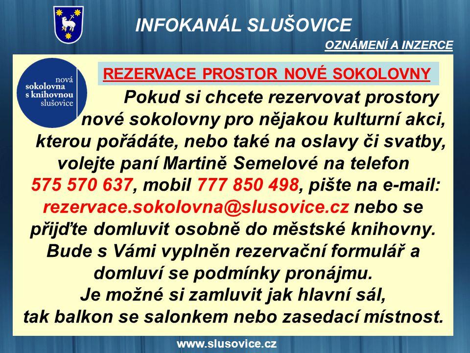 www.slusovice.cz Pokud si chcete rezervovat prostory nové sokolovny pro nějakou kulturní akci, kterou pořádáte, nebo také na oslavy či svatby, volejte