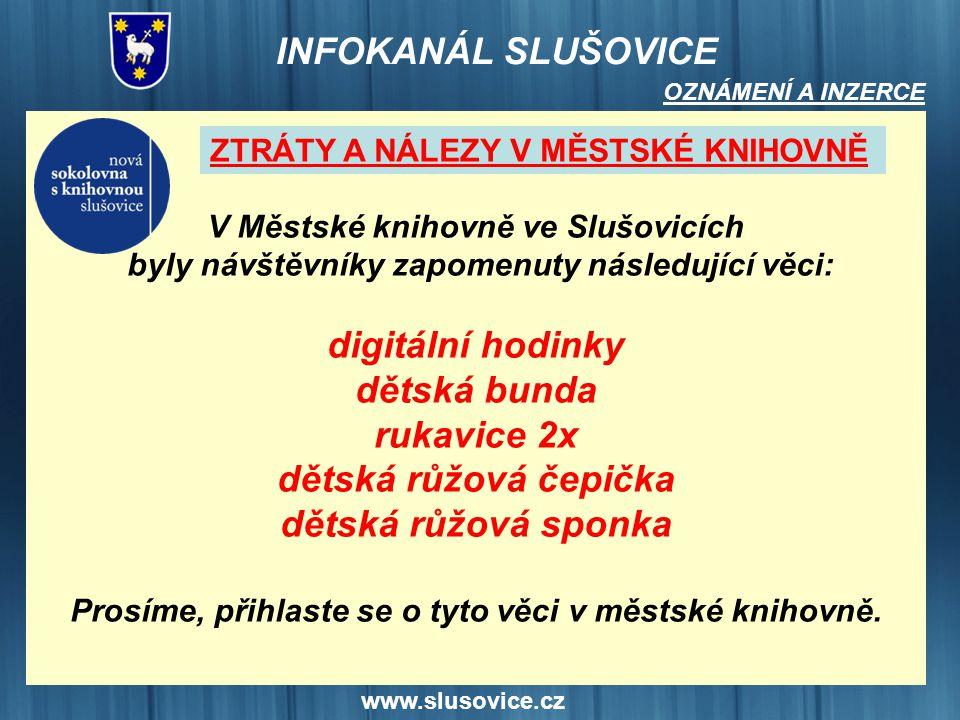 www.slusovice.cz V Městské knihovně ve Slušovicích byly návštěvníky zapomenuty následující věci: digitální hodinky dětská bunda rukavice 2x dětská růž
