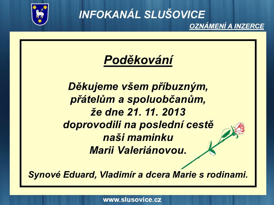 www.slusovice.cz Poděkování Děkujeme všem příbuzným, přátelům a spoluobčanům, že dne 21. 11. 2013 doprovodili na poslední cestě naši maminku Marii Val