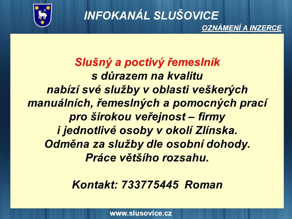 www.slusovice.cz Slušný a poctivý řemeslník s důrazem na kvalitu nabízí své služby v oblasti veškerých manuálních, řemeslných a pomocných prací pro ši