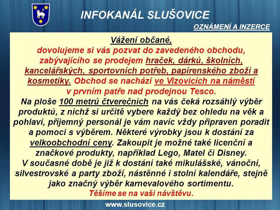 www.slusovice.cz Vážení občané, dovolujeme si vás pozvat do zavedeného obchodu, zabývajícího se prodejem hraček, dárků, školních, kancelářských, sport