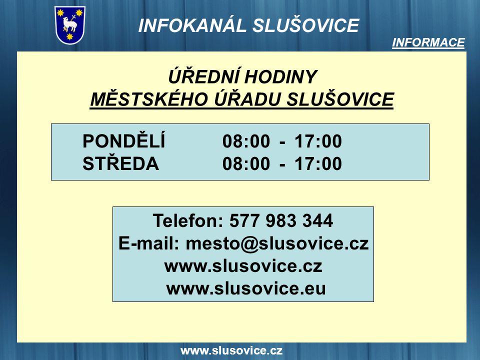 INFORMACE ÚŘEDNÍ HODINY MĚSTSKÉHO ÚŘADU SLUŠOVICE PONDĚLÍ STŘEDA 08:00 17:00 ---- Telefon: 577 983 344 E-mail: mesto@slusovice.cz www.slusovice.cz www