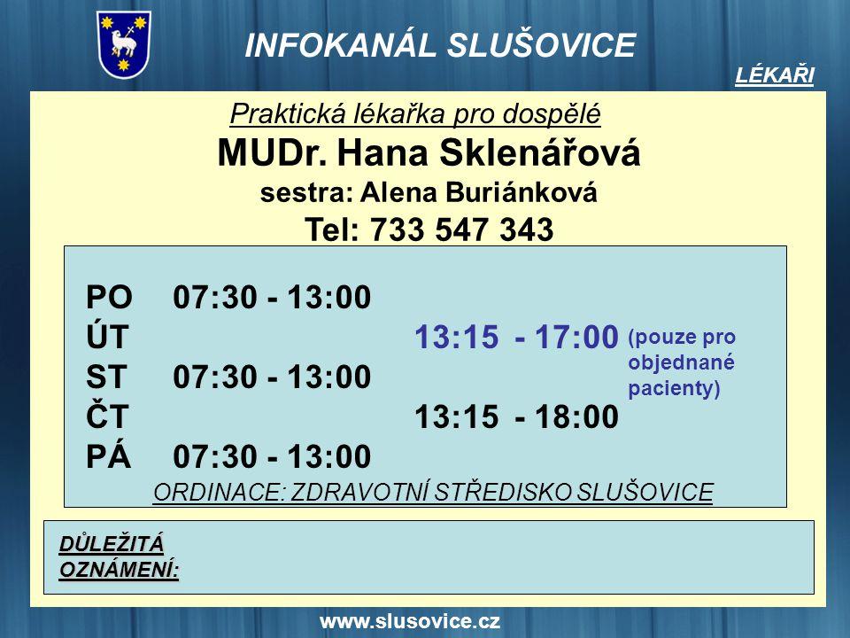 www.slusovice.cz LÉKAŘI Praktická lékařka pro dospělé MUDr. Hana Sklenářová sestra: Alena Buriánková Tel: 733 547 343 PO ÚT ST ČT PÁ DŮLEŽITÁOZNÁMENÍ: