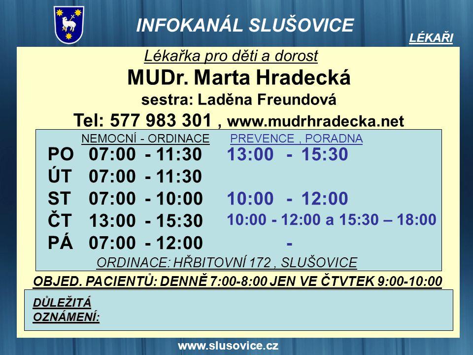 www.slusovice.cz LÉKAŘI Lékařka pro děti a dorost MUDr. Marta Hradecká sestra: Laděna Freundová Tel: 577 983 301, www.mudrhradecka.net PO ÚT ST ČT PÁ