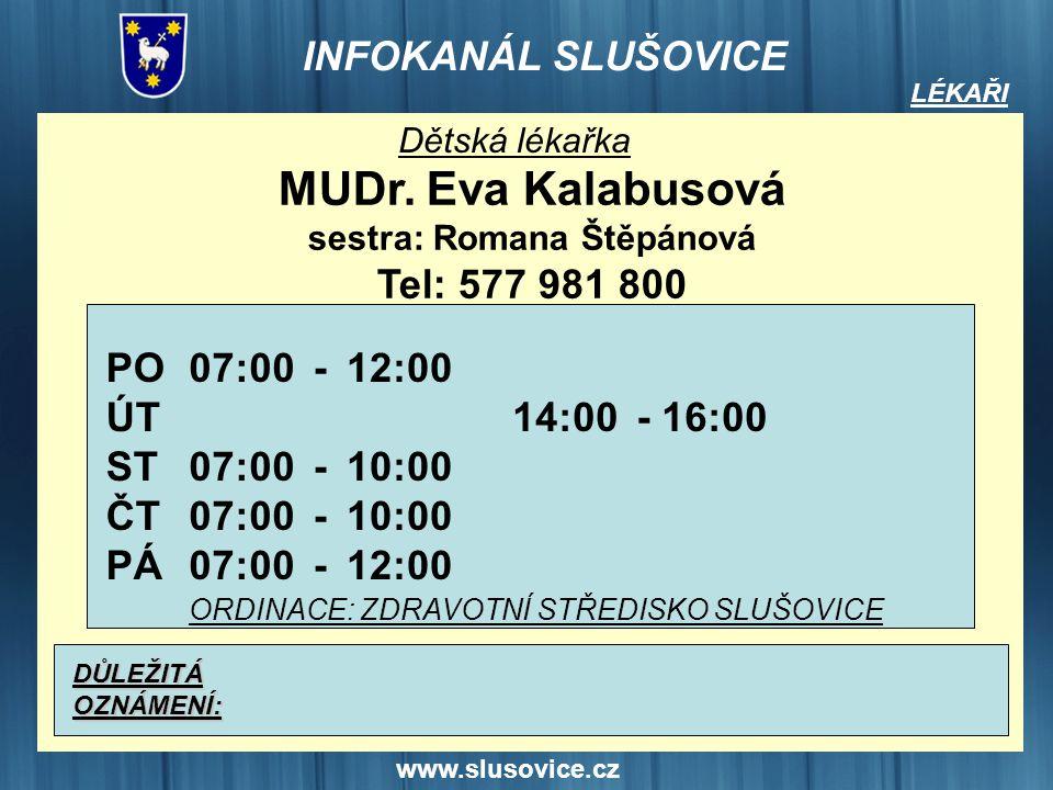 www.slusovice.cz LÉKAŘI Dětská lékařka MUDr. Eva Kalabusová sestra: Romana Štěpánová Tel: 577 981 800 PO ÚT ST ČT PÁ 07:00 12:00 10:00 12:00 --------
