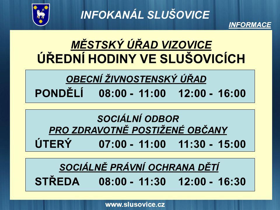 www.slusovice.cz INFORMACE MĚSTSKÝ ÚŘAD VIZOVICE ÚŘEDNÍ HODINY VE SLUŠOVICÍCH PONDĚLÍ08:0011:00- OBECNÍ ŽIVNOSTENSKÝ ÚŘAD 12:0016:00- ÚTERÝ07:0011:00-