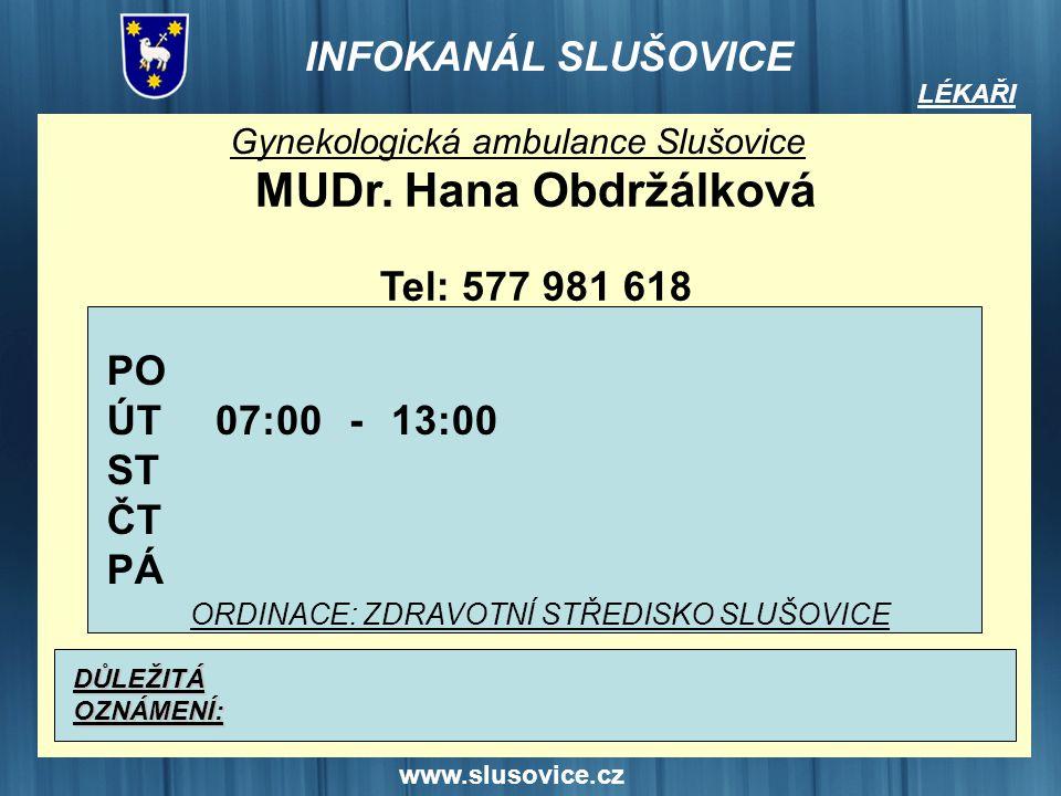 www.slusovice.cz LÉKAŘI Gynekologická ambulance Slušovice MUDr. Hana Obdržálková Tel: 577 981 618 PO ÚT ST ČT PÁ DŮLEŽITÁOZNÁMENÍ: 07:0013:00- ORDINAC