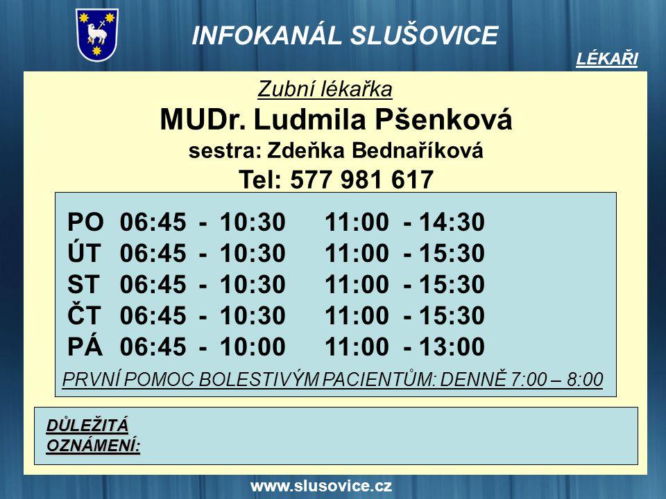 www.slusovice.cz LÉKAŘI Zubní lékařka MUDr. Ludmila Pšenková sestra: Zdeňka Bednaříková Tel: 577 981 617 PO ÚT ST ČT PÁ DŮLEŽITÁOZNÁMENÍ: 06:45 10:30