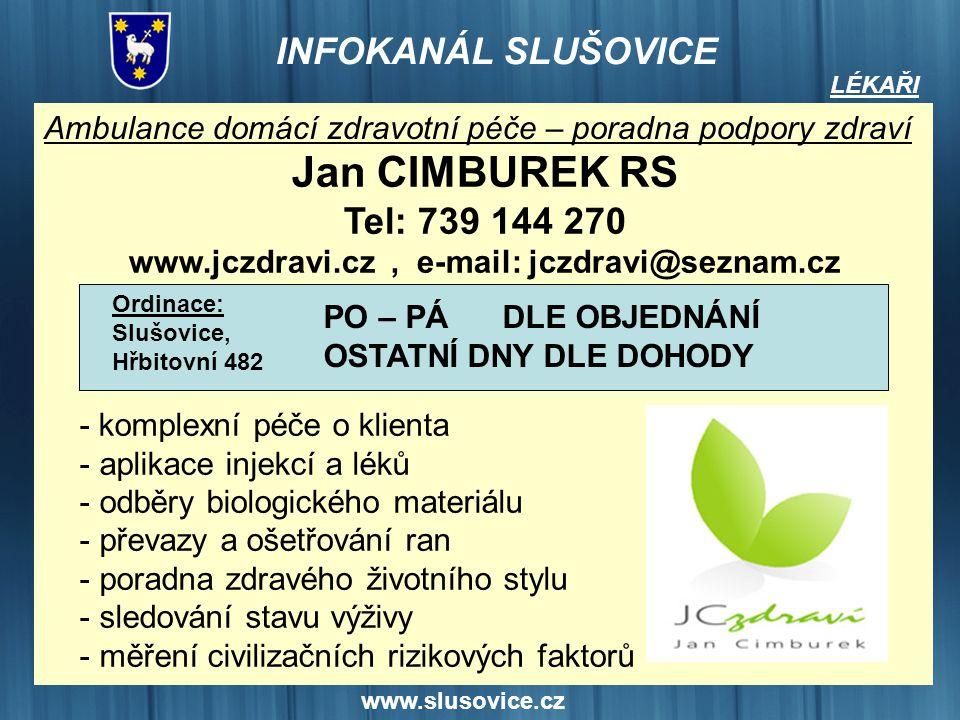 www.slusovice.cz LÉKAŘI Ambulance domácí zdravotní péče – poradna podpory zdraví Jan CIMBUREK RS Tel: 739 144 270 www.jczdravi.cz, e-mail: jczdravi@se