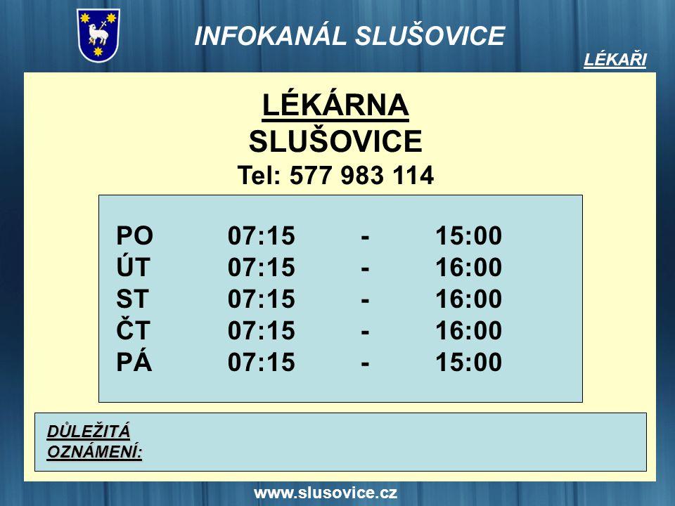 www.slusovice.cz LÉKAŘI LÉKÁRNA SLUŠOVICE Tel: 577 983 114 PO ÚT ST ČT PÁ DŮLEŽITÁOZNÁMENÍ: 07:15 15:00 16:00 15:00 ----------