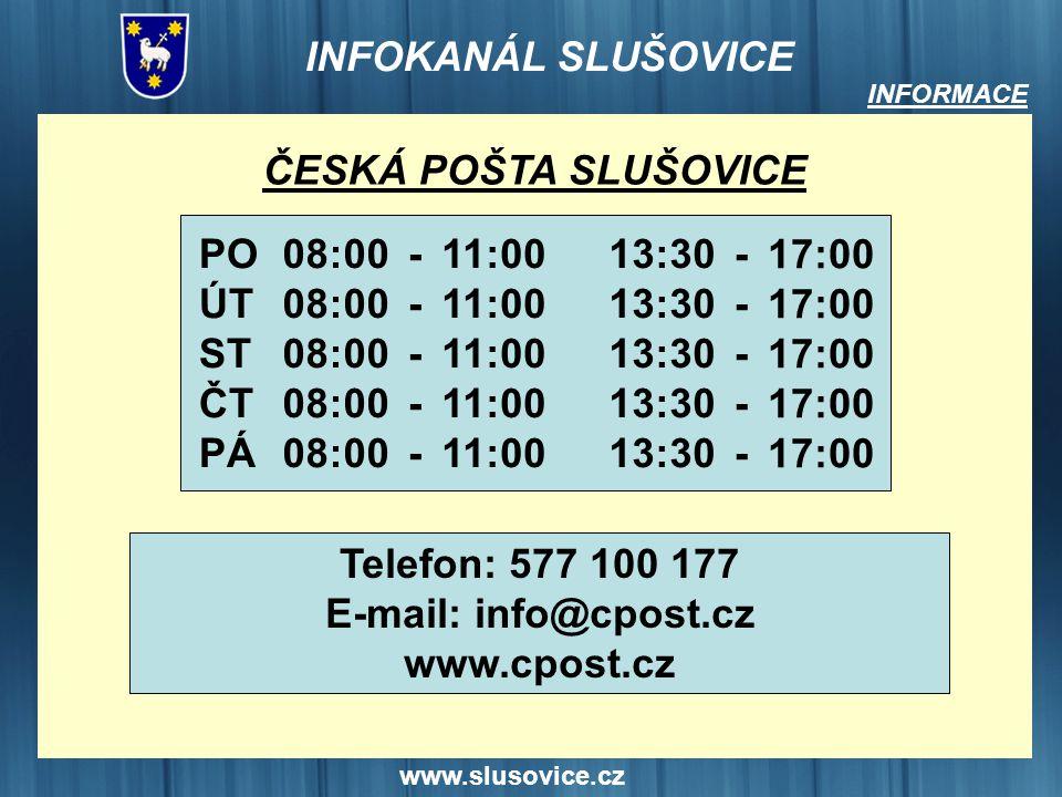 www.slusovice.cz INFORMACE ČESKÁ POŠTA SLUŠOVICE Telefon: 577 100 177 E-mail: info@cpost.cz www.cpost.cz PO ÚT ST ČT PÁ 08:00 11:00 ---------- 13:30 1