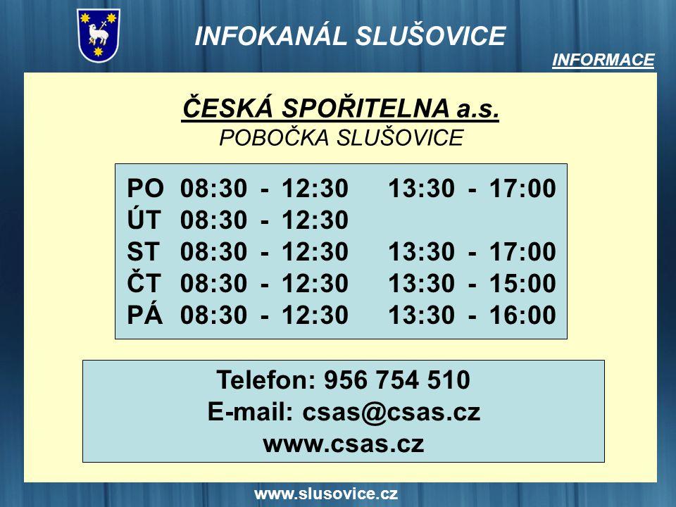 www.slusovice.cz INFORMACE ČESKÁ SPOŘITELNA a.s. POBOČKA SLUŠOVICE Telefon: 956 754 510 E-mail: csas@csas.cz www.csas.cz PO ÚT ST ČT PÁ 08:30 12:30 --