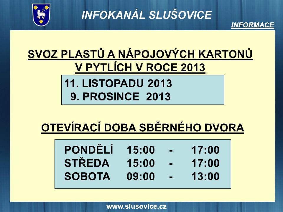 www.slusovice.cz INFORMACE SVOZ PLASTŮ A NÁPOJOVÝCH KARTONŮ V PYTLÍCH V ROCE 2013 11. LISTOPADU 2013 9. PROSINCE 2013 PONDĚLÍ STŘEDA SOBOTA 15:00 09:0