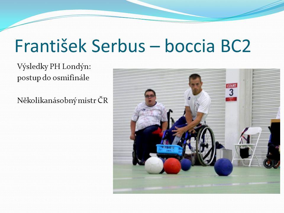 František Serbus – boccia BC2 Výsledky PH Londýn: postup do osmifinále Několikanásobný mistr ČR