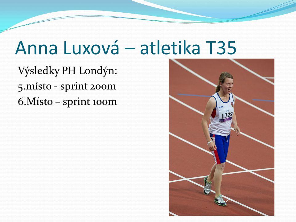 Anna Luxová – atletika T35 Výsledky PH Londýn: 5.místo - sprint 200m 6.Místo – sprint 100m