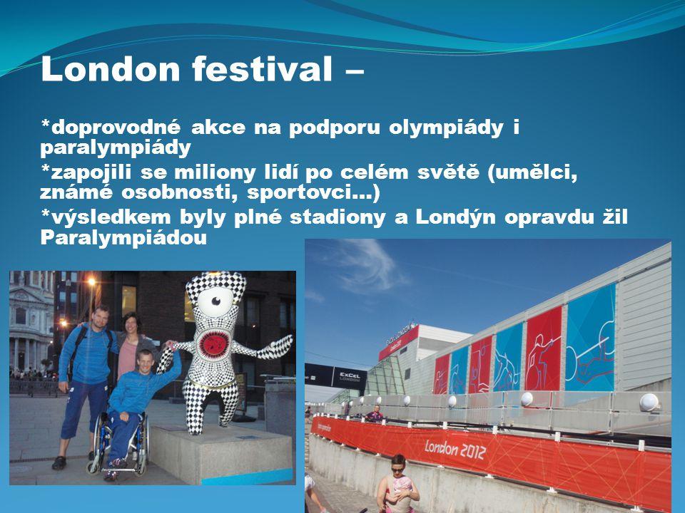 London festival – *doprovodné akce na podporu olympiády i paralympiády *zapojili se miliony lidí po celém světě (umělci, známé osobnosti, sportovci…) *výsledkem byly plné stadiony a Londýn opravdu žil Paralympiádou
