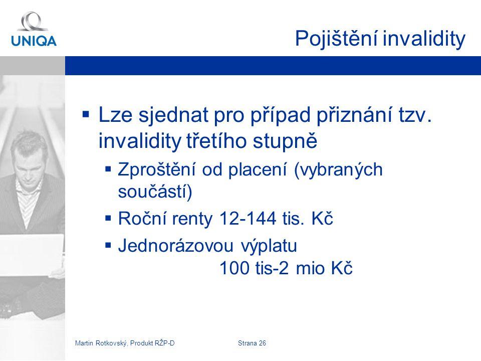 Martin Rotkovský, Produkt RŽP-D Strana 27 Děti (1)  Dnes oddělená rizika  Trvalé následky úrazu  PČ 50tis-1 Mio(po 10 tis)  PČ 200 tis =>12 Kč/měsíc  Denní odškodné  PČ 50-500 Kč/den(po 10)  PČ 50 Kč/den=>27Kč/měs.