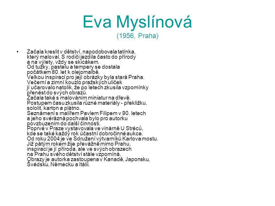 Eva Myslínová (1956, Praha) Začala kreslit v dětství, napodobovala tatínka, který maloval. S rodiči jezdila často do přírody a na výlety, vždy se skic