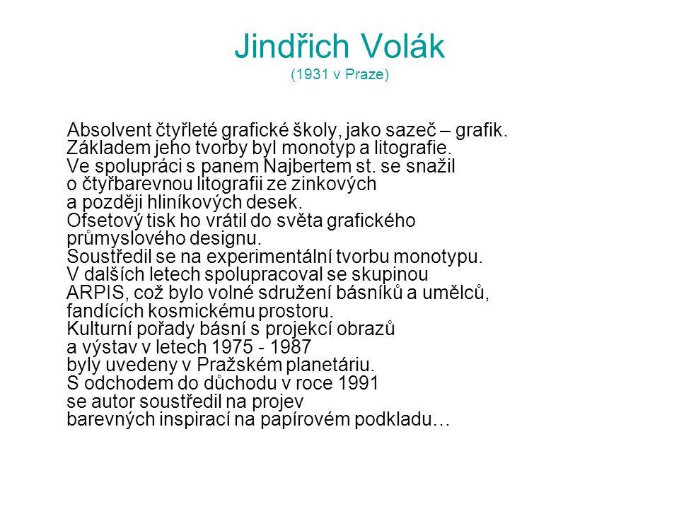 Jindřich Volák (1931 v Praze) Absolvent čtyřleté grafické školy, jako sazeč – grafik. Základem jeho tvorby byl monotyp a litografie. Ve spolupráci s p