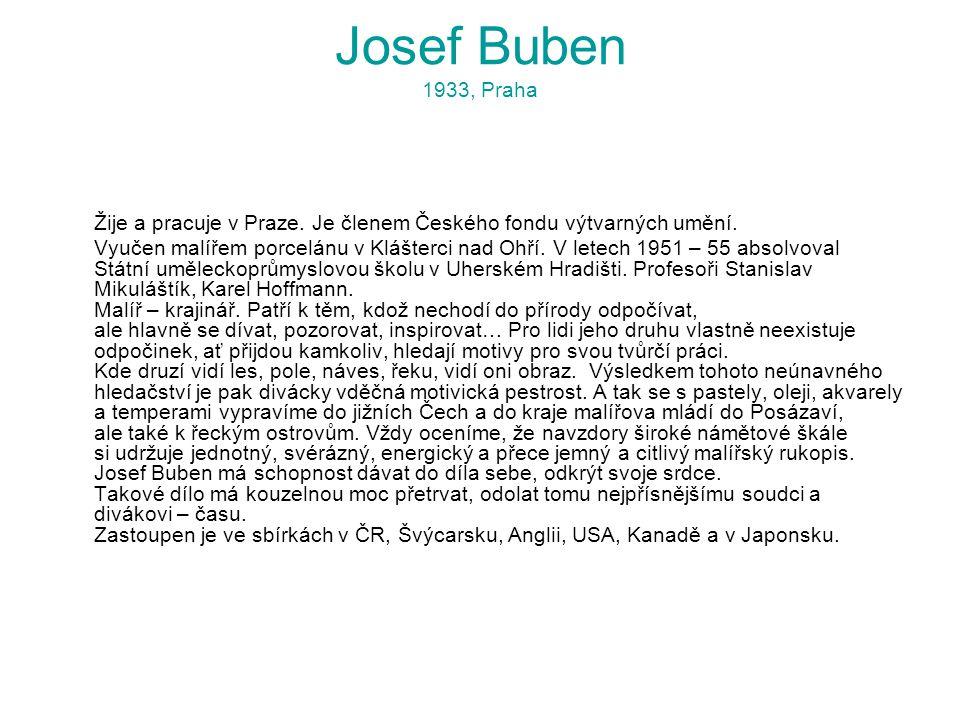 Josef Buben 1933, Praha Žije a pracuje v Praze. Je členem Českého fondu výtvarných umění. Vyučen malířem porcelánu v Klášterci nad Ohří. V letech 1951