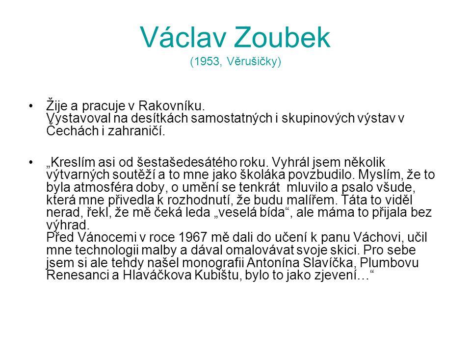 """Václav Zoubek (1953, Věrušičky) Žije a pracuje v Rakovníku. Vystavoval na desítkách samostatných i skupinových výstav v Čechách i zahraničí. """"Kreslím"""