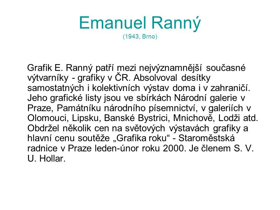 Emanuel Ranný (1943, Brno) Grafik E. Ranný patří mezi nejvýznamnější současné výtvarníky - grafiky v ČR. Absolvoval desítky samostatných i kolektivníc
