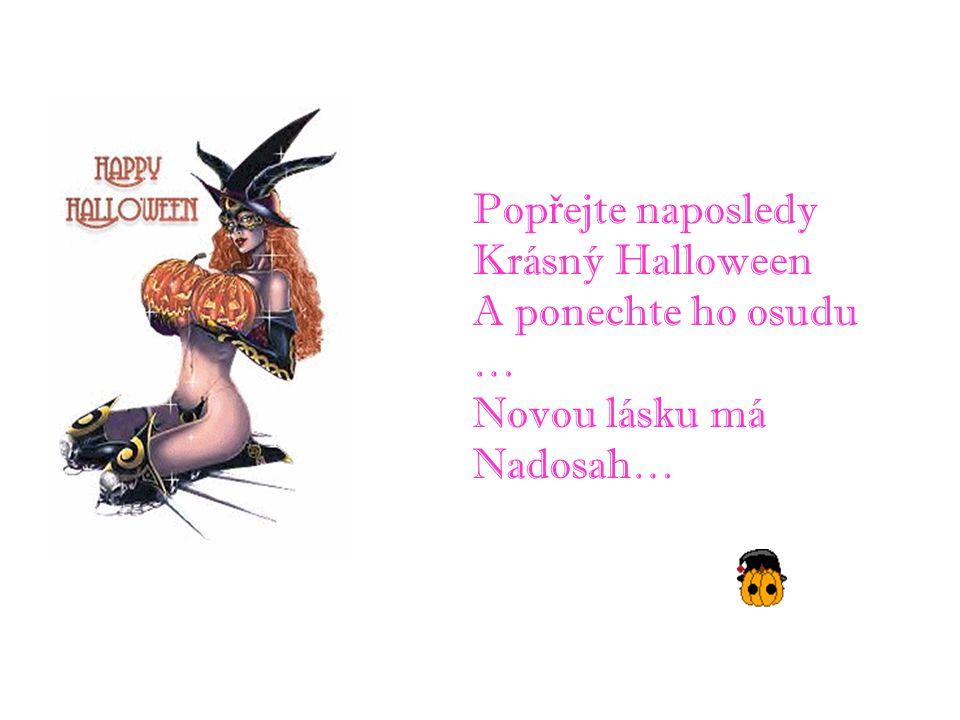 Pop ř ejte naposledy Krásný Halloween A ponechte ho osudu … Novou lásku má Nadosah…