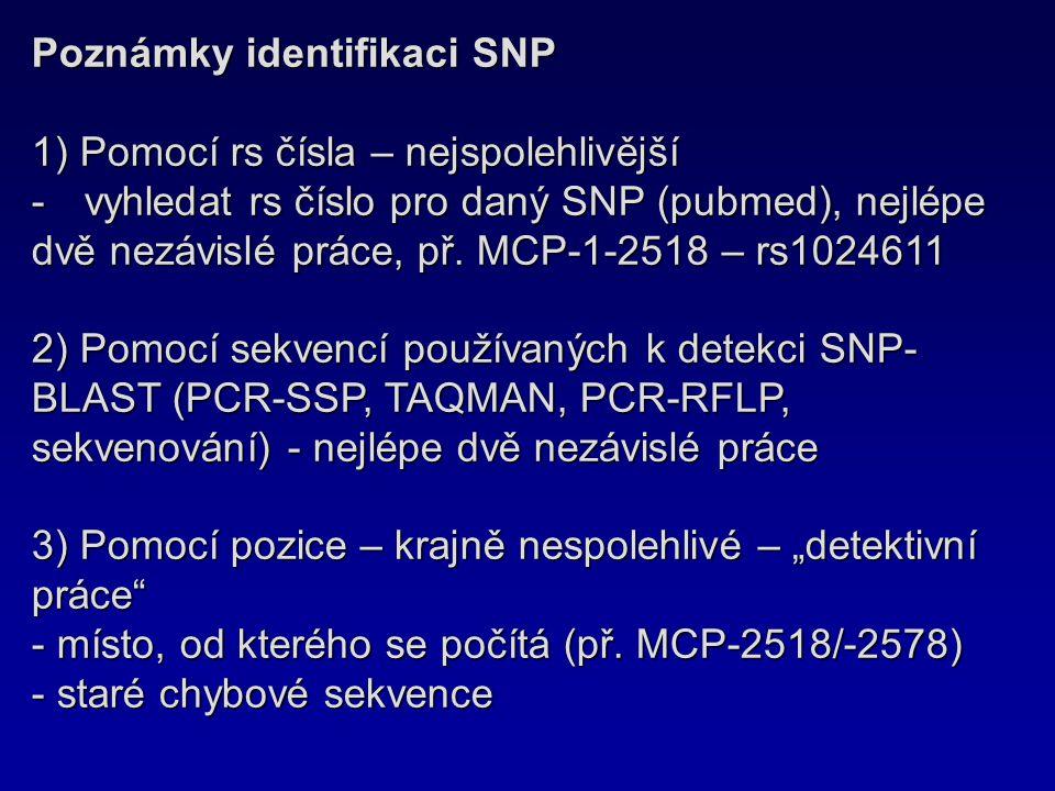 Poznámky identifikaci SNP 1) Pomocí rs čísla – nejspolehlivější -vyhledat rs číslo pro daný SNP (pubmed), nejlépe dvě nezávislé práce, př. MCP-1-2518