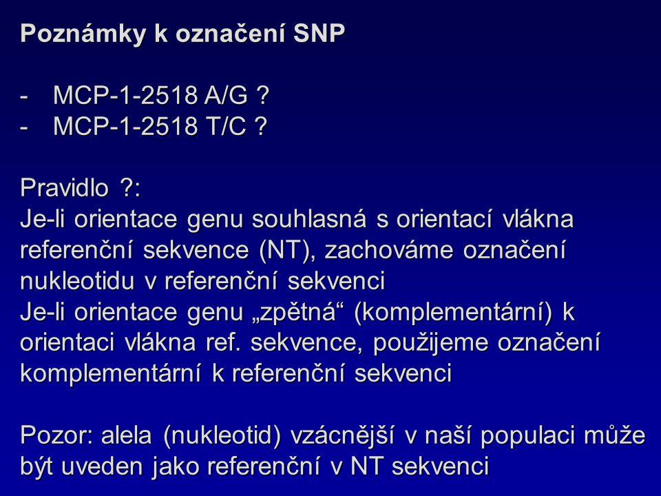 Poznámky k označení SNP -MCP-1-2518 A/G ? -MCP-1-2518 T/C ? Pravidlo ?: Je-li orientace genu souhlasná s orientací vlákna referenční sekvence (NT), za