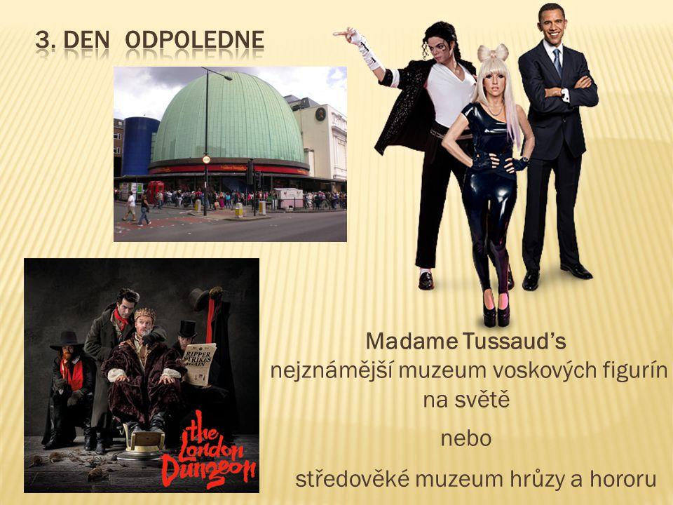 Madame Tussaud's nejznámější muzeum voskových figurín na světě nebo středověké muzeum hrůzy a hororu