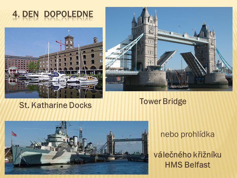 St. Katharine Docks Tower Bridge nebo prohlídka válečného křižníku HMS Belfast