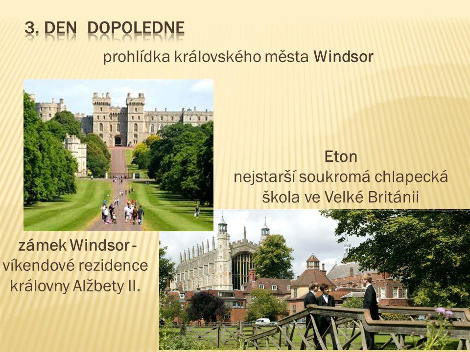 prohlídka královského města Windsor zámek Windsor - víkendové rezidence královny Alžbety II. Eton nejstarší soukromá chlapecká škola ve Velké Británii