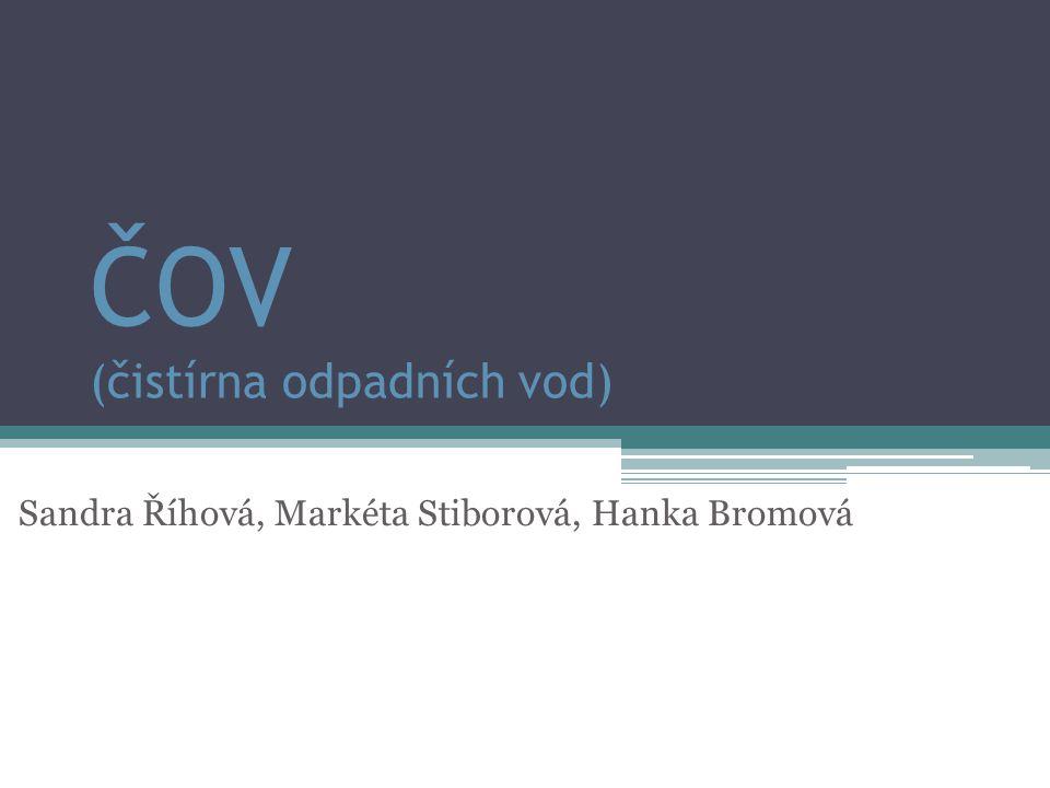 ČOV (čistírna odpadních vod) Sandra Říhová, Markéta Stiborová, Hanka Bromová