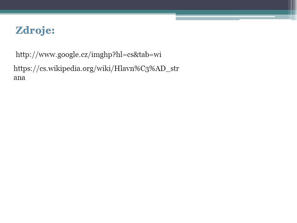 https://cs.wikipedia.org/wiki/Hlavn%C3%AD_str ana http://www.google.cz/imghp?hl=cs&tab=wi