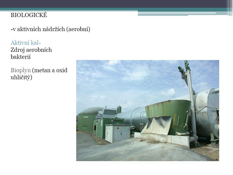 BIOLOGICKÉ -v aktivních nádržích (aerobní) Aktivní kal- Zdroj aerobních bakterií Bioplyn (metan a oxid uhličitý)
