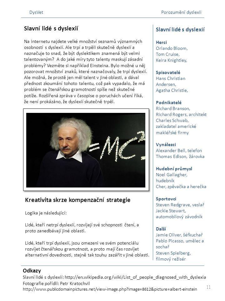 Odkazy Slavní lidé s dyslexií: http://en.wikipedia.org/wiki/List_of_people_diagnosed_with_dyslexia Fotografie pořídil: Petr Kratochvil http://www.publ