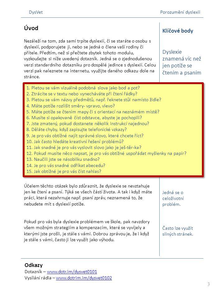 Odkazy Dotazník – www.dotr.im/dysvet0101www.dotr.im/dysvet0101 Vysílání rádia – www.dotrim.im/dysvet0102www.dotrim.im/dysvet0102 Klíčové body Dyslexie