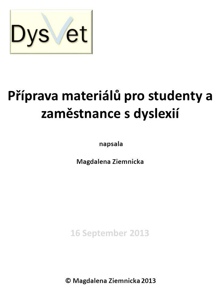 Příprava materiálů pro studenty a zaměstnance s dyslexií napsala Magdalena Ziemnicka 16 September 2013 © Magdalena Ziemnicka 2013