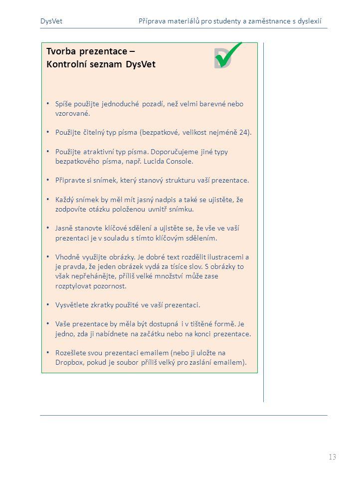 Tvorba prezentace – Kontrolní seznam DysVet Spíše použijte jednoduché pozadí, než velmi barevné nebo vzorované.