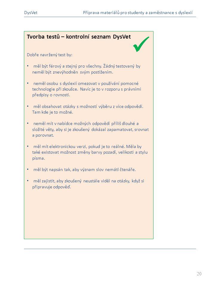 Tvorba testů – kontrolní seznam DysVet Dobře navržený test by: měl být férový a stejný pro všechny.